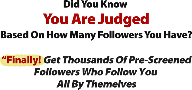 Your are judged by how many followers you have